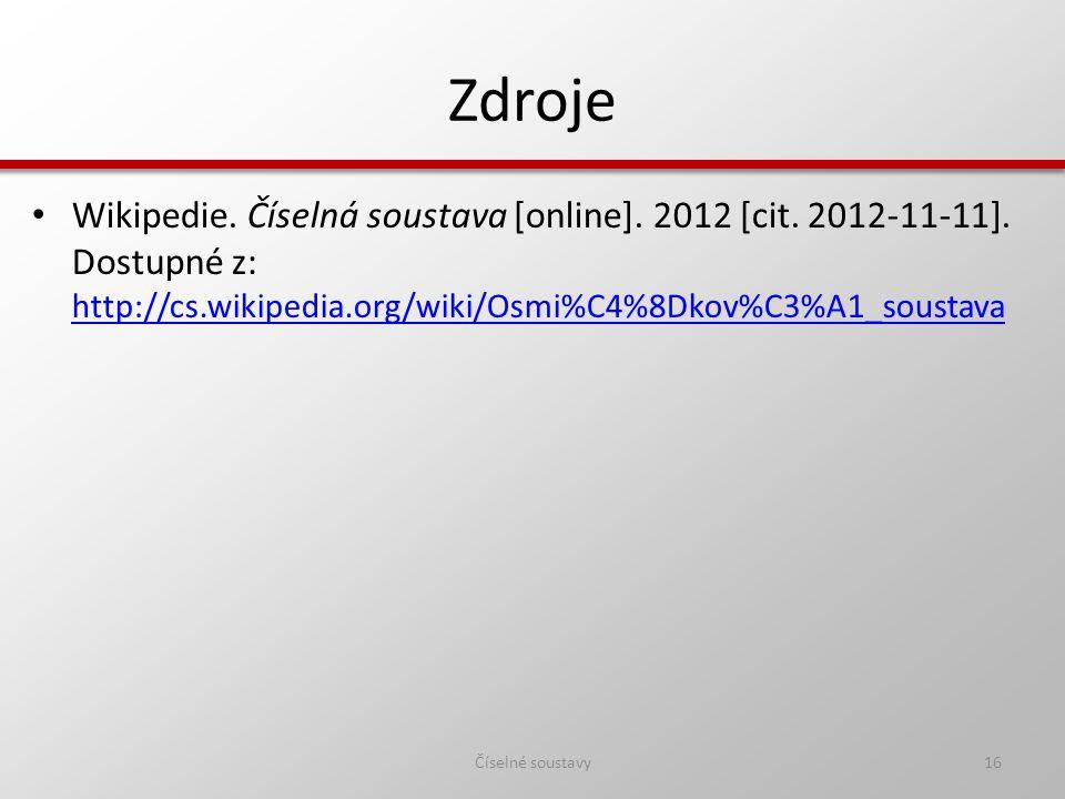 Zdroje Wikipedie. Číselná soustava [online]. 2012 [cit. 2012-11-11]. Dostupné z: http://cs.wikipedia.org/wiki/Osmi%C4%8Dkov%C3%A1_soustava.